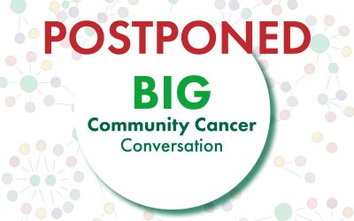 POSTPONED: The Big Community Cancer Conversation